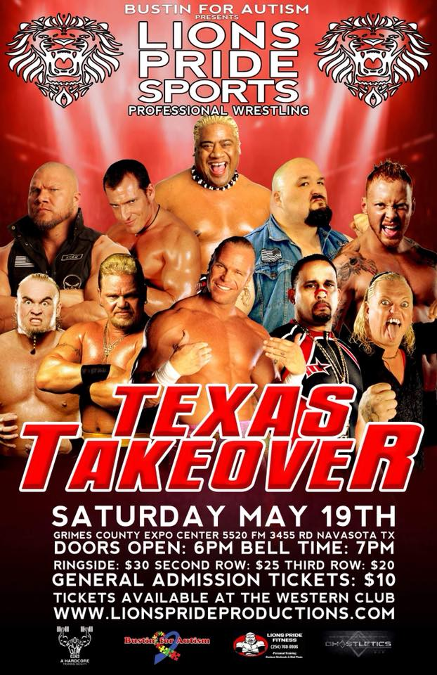 Bustin' For Autism Presents - Lions Pride Sports Professional Wrestling Texas Takeover Saturday, May 19, 2018 - Grimes County Expo Center 5520 FM-3455, Navasota, TX